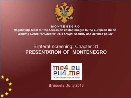 M O N T E N E G R O Negotiating Team for the Accession of Montenegro to the European Union Working Group for Chapter 31: Foreign, security and defence.