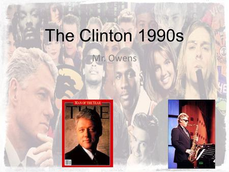 The Clinton 1990s Mr. Owens. Essential Questions What were the key policy debates over free trade agreements, the size and scope of government social.