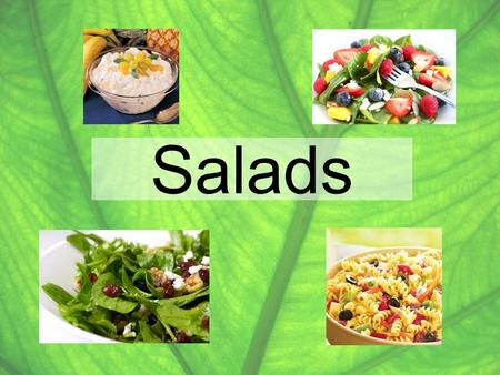 Salads. Types of Salads: Appetizer – Stimulate the appetite Fresh, crisp ingredients Tangy, flavorful dressing Appearance is important so garnishes should.