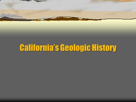 California's Geologic History. Location, location, location…  Three continental plates come together  Very complex history.