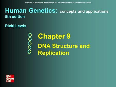 Human Genetics: concepts <strong>and</strong> applications <strong>5th</strong> edition Ricki Lewis Copyright © The McGraw-Hill Companies, Inc. Permission required for reproduction or display.