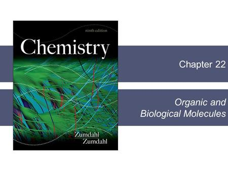 Chapter 22 Organic and Biological Molecules. Chapter 22 Organic Chemistry and Biochemistry  Organic Chemistry  The study of carbon-containing compounds.
