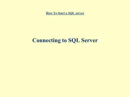 How To Start a SQL server Connecting to SQL Server.