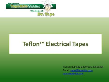 Phone: 800-532-2309/516-40608294    Teflon™ Electrical Tapes.