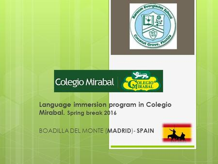 Language immersion program in Colegio Mirabal. Spring break 2016 BOADILLA DEL MONTE ( MADRID )- SPAIN.