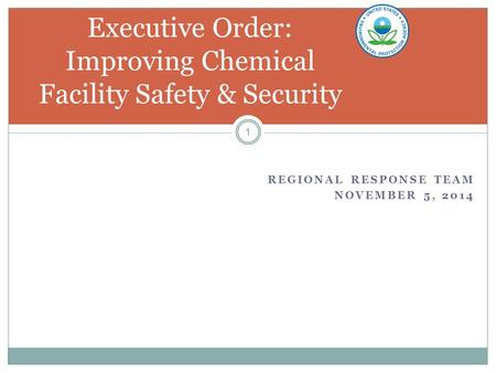 REGIONAL RESPONSE TEAM NOVEMBER 5, 2014 1 Executive Order: Improving Chemical Facility Safety & Security.