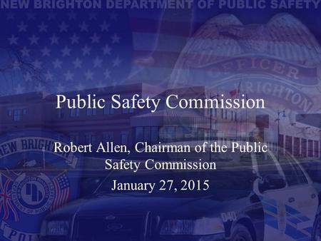 Public Safety Commission Robert Allen, Chairman of the Public Safety Commission January 27, 2015.