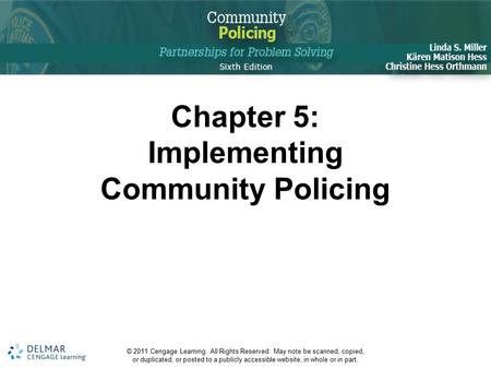 Chapter 5: Implementing Community Policing © 2011 Cengage Learning. All Rights Reserved. May note be scanned, copied, or duplicated, or posted to a publicly.
