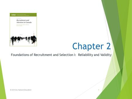 © 2013 by Nelson Education1 Foundations of Recruitment and Selection I: Reliability and Validity.