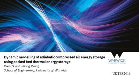 Dynamic modelling of adiabatic compressed air energy storage using packed bed thermal energy storage Wei He and Jihong Wang School of Engineering, University.