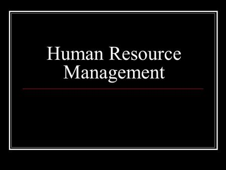 Human Resource Management. Functions Staffing Determining needs Recruiting Hiring Training and development Orientations Management development.