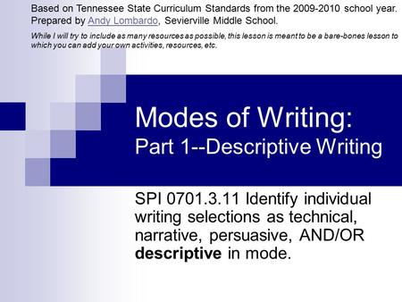 Modes of Writing: Part 1--Descriptive Writing SPI 0701.3.11 Identify individual writing selections as technical, narrative, persuasive, AND/OR descriptive.