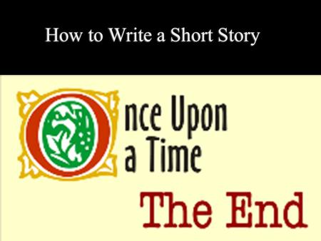How to Write a Short Story. Characteristics of a Short Story  Gets off to a fast start  Has a limited number of characters and scenes  Starts close.