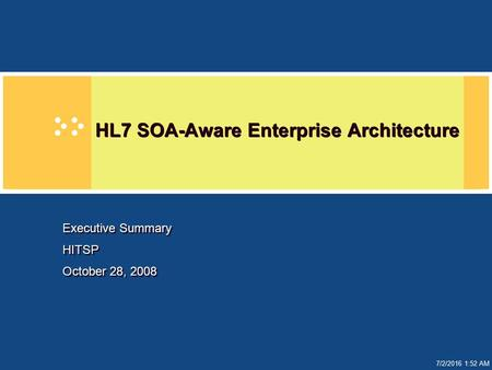 7/2/2016 1:52 AM HL7 SOA-Aware Enterprise Architecture Executive Summary HITSP October 28, 2008 Executive Summary HITSP October 28, 2008.