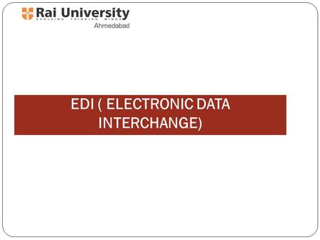 EDI ( ELECTRONIC DATA INTERCHANGE). Strategic Impact of EDI Business processes can become more efficient Customer-supplier relationships may change more.