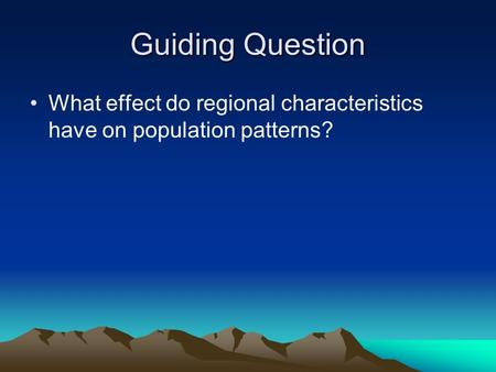 Guiding Question What effect do regional characteristics have on population patterns?