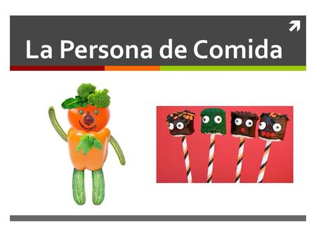  La Persona de Comida. TASK:  You are competing in an art competition in a Mexican school. Your goal is to draw and color a person/animal made completely.