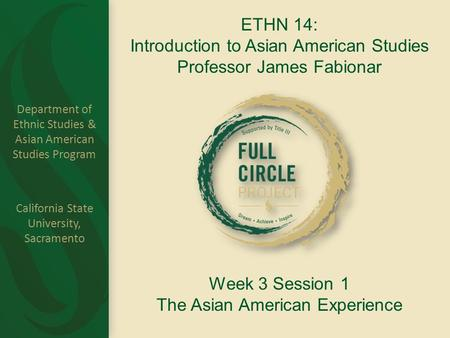 Department of Ethnic Studies & Asian American Studies Program California State University, Sacramento ETHN 14: Introduction to Asian American Studies Professor.