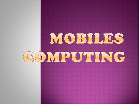  Mobile computing is taking a computer and all necessary files and software out into the field.  wikipedia.