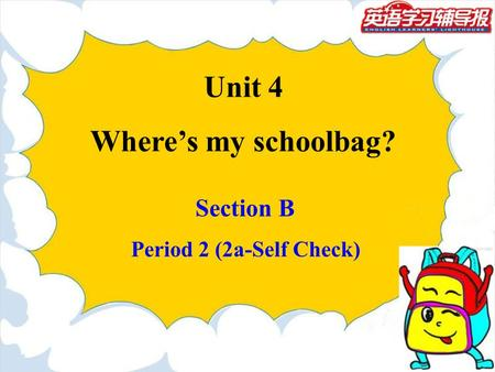 Unit 4 Where's my schoolbag? Section B Period 2 (2a-Self Check)