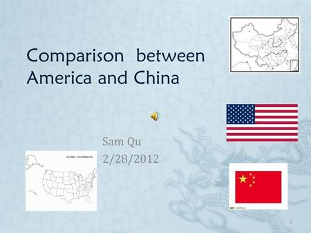Comparison between America and China Sam Qu 2/28/2012 1.