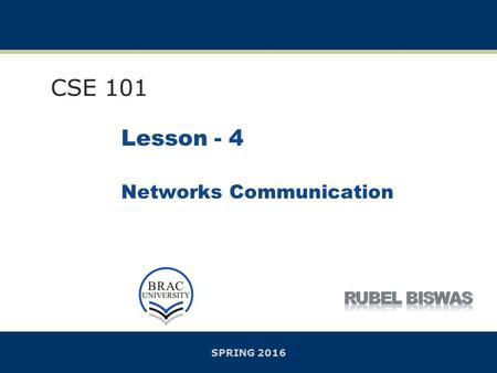 SPRING 2016 Lesson - 4 Networks Communication CSE 101.