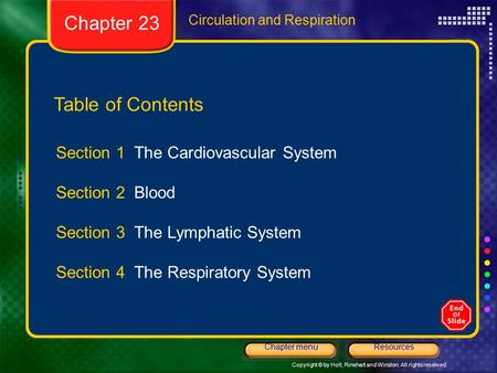 Copyright © by Holt, Rinehart and Winston. All rights reserved. ResourcesChapter menu Circulation and Respiration Table of Contents Section 1 The Cardiovascular.