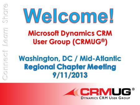 @CRMUG Meeting Agenda  8:30 – 9:00 Registration and Networking  9:00 – 9:30 Welcome, Introductions, User Group Overview Educational Workshop (T3 Information.