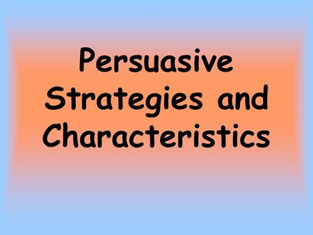 Persuasive Strategies and Characteristics