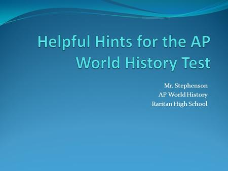 Mr. Stephenson AP World History Raritan High School.