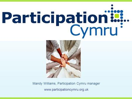 Mandy Williams, Participation Cymru manager www.participationcymru.org.uk.