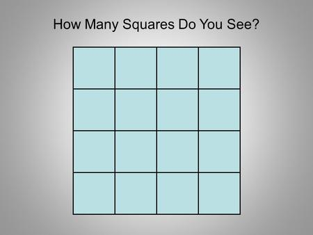 How Many Squares Do You See?. Each Little Square (1 X 1) = 16.