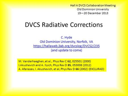 DVCS Radiative Corrections C. Hyde Old Dominion University, Norfolk, VA https://hallaweb.jlab.org/dvcslog/DVCS2/235 (and update to come) Hall A DVCS Collaboration.
