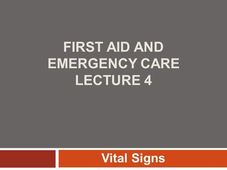 FIRST AID AND EMERGENCY CARE LECTURE 4 Vital Signs.