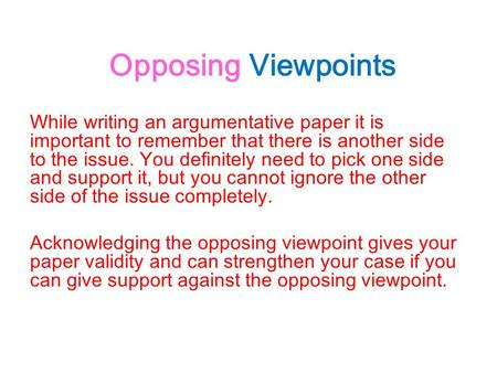 opposing point of view in a research paper A paper using first person point of view uses pronouns such as i, me, we, and us a paper using second person point of view uses the pronoun you  a paper using third person point of view uses pronouns such as he, she, it, they, him, her, his , and them.
