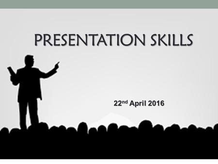 PRESENTATION SKILLS 22 nd April 2016. A presentation is not just a YOU YOU are also part of the presentation.