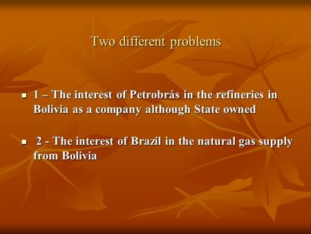 Two different problems 1 – The interest of Petrobrás in the refineries in Bolivia as a company although State owned 1 – The interest of Petrobrás in the.