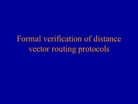Formal verification of distance vector routing protocols.