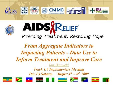 From Aggregate Indicators to Impacting Patients - Data Use to Inform Treatment and Improve Care Ian Wanyeki Track 1.0 Implementers Meeting Dar Es Salaam.