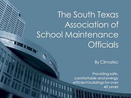 The South Texas Association of School Maintenance Officials By Climatec Providing safe, comfortable and energy efficient buildings for over 40 years.