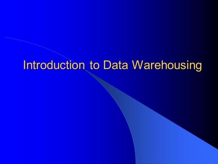 Introduction to Data Warehousing. Subject: Data Warehousing.