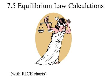 7.5 Equilibrium Law Calculations (with RICE charts)