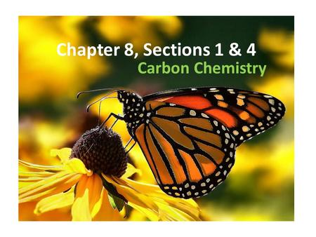 Chapter 8, Sections 1 & 4 Carbon Chemistry. Carbon Has the ability to combine in many ways with itself and other elements Has a central role in the chemistry.