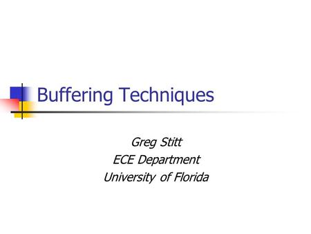 Buffering Techniques Greg Stitt ECE Department University of Florida.
