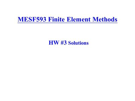 MESF593 Finite Element Methods HW #3 Solutions. Prob. #1 (20%) A tapered bar with circular cross-section is given as shown above. If two finite element.