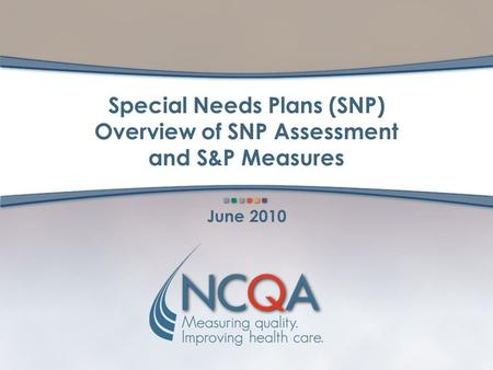 Special Needs Plans (SNP) Overview of SNP Assessment and S&P Measures June 2010.