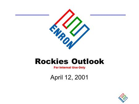 1 Rockies Outlook For Internal Use Only April 12, 2001.