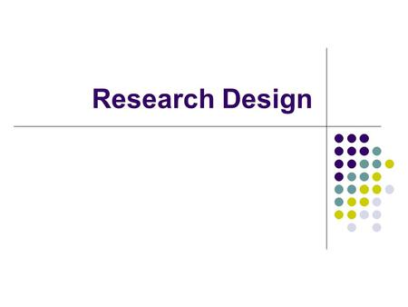 Research Design. How do we know what we know? The way we make reasoning Deductive logic Begins with one or more premises, reasoning then proceeds logically.