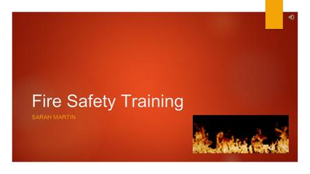 Fire Safety Training SARAH MARTIN What To Do If You See A Fire  Step 1: ACTIVATE Step 1: ACTIVATE  Step 2: ASSIST Step 2: ASSIST  Step 3: ATTEMPT.