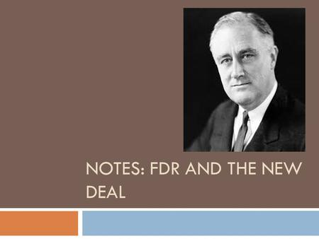 NOTES: FDR AND THE NEW DEAL. How to Deal with the Depression  First, trickle down economics  Help the businesses and they will in turn hire more people.